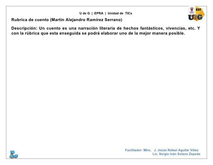 U de G | EPRA | Unidad de TICs  Rubrica de cuento (Martin Alejandro Ramírez Serrano)  Descripción: Un cuento es una narrac...