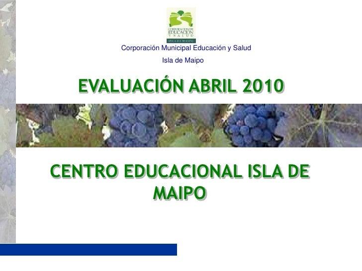 Corporación Municipal Educación y Salud<br />                            Isla de Maipo<br />EVALUACIÓN ABRIL 2010<b...