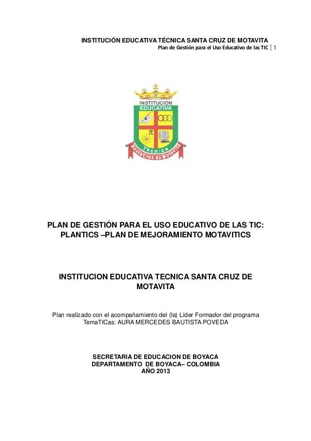 INSTITUCIÓN EDUCATIVA TÉCNICA SANTA CRUZ DE MOTAVITA Plan de Gestión para el Uso Educativo de las TIC 1  PLAN DE GESTIÓN P...