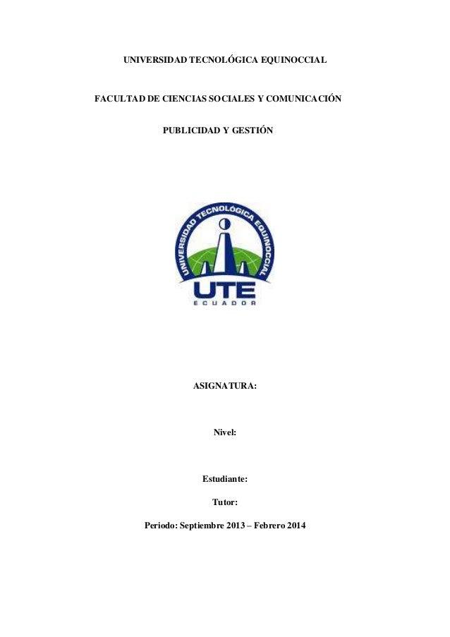UNIVERSIDAD TECNOLÓGICA EQUINOCCIAL FACULTAD DE CIENCIAS SOCIALES Y COMUNICACIÓN PUBLICIDAD Y GESTIÓN ASIGNATURA: Nivel: E...