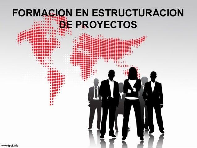 FORMACION EN ESTRUCTURACIONDE PROYECTOS