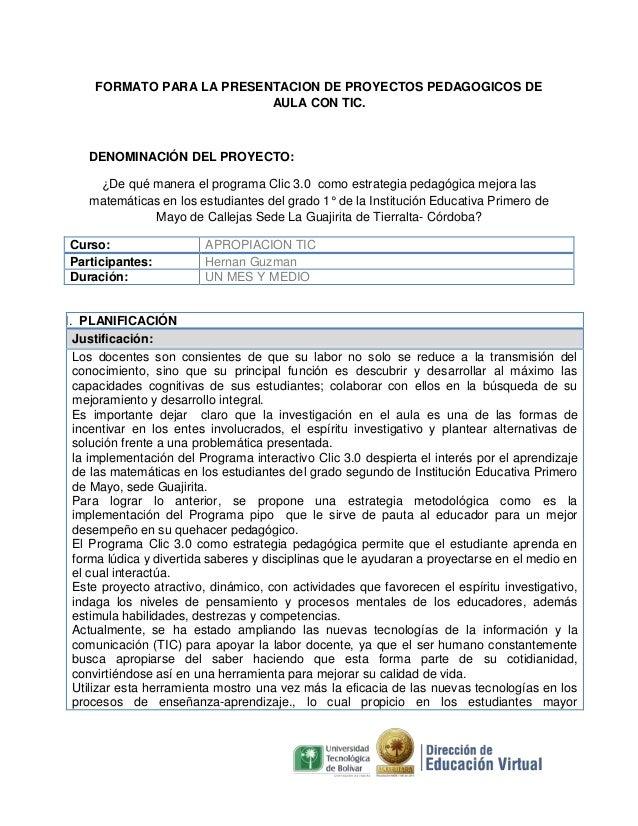 FORMATO PARA LA PRESENTACION DE PROYECTOS PEDAGOGICOS DE AULA CON TIC.  DENOMINACIÓN DEL PROYECTO: ¿De qué manera el progr...