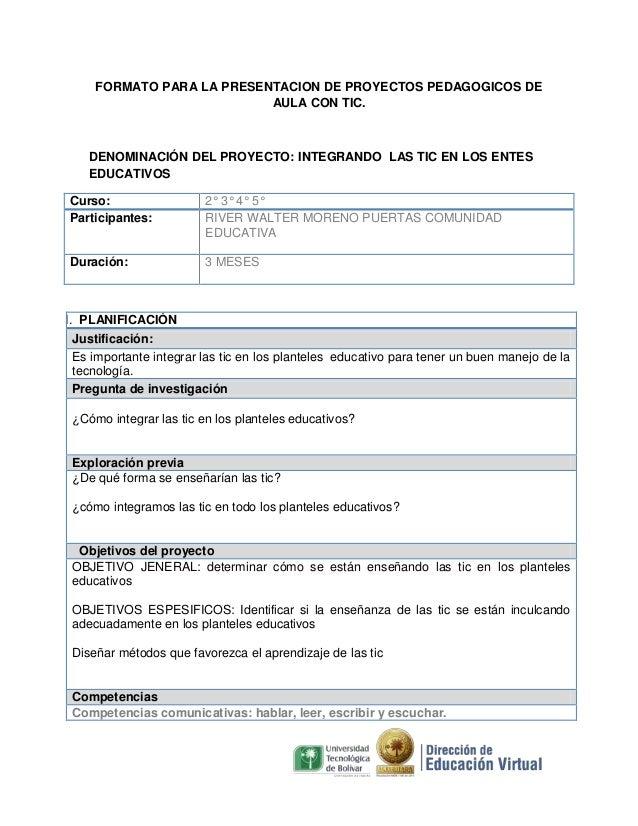 FORMATO PARA LA PRESENTACION DE PROYECTOS PEDAGOGICOS DE AULA CON TIC.  DENOMINACIÓN DEL PROYECTO: INTEGRANDO LAS TIC EN L...