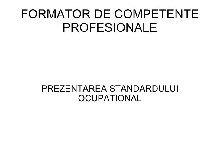 FORMATOR DE COMPETENTE PROFESIONALE PREZENTAREA STANDARDULUI OCUPATIONAL