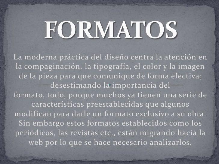 FORMATOS<br />La moderna práctica del diseño centra la atención en la compaginación, la tipografía, el color y la imagen d...
