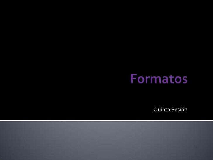 Formatos<br />Quinta Sesión<br />