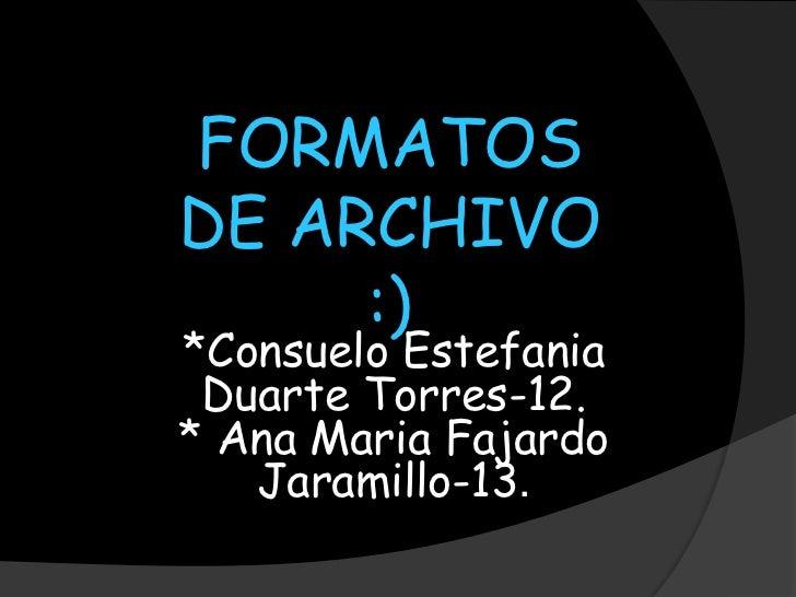 FORMATOSDE ARCHIVO     :)*Consuelo Estefania Duarte Torres-12.* Ana Maria Fajardo   Jaramillo-13.