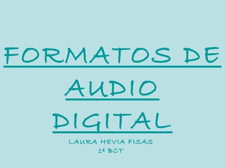 FORMATOS DE AUDIO DIGITAL LAURA HEVIA FISAS 1º BCT