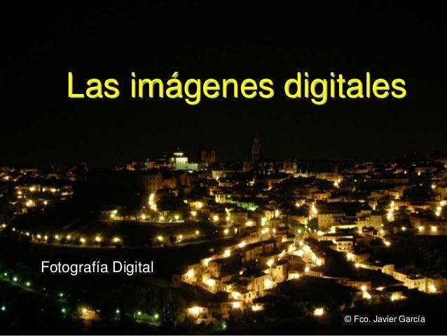 Fotografía Digital Las imágenes digitales © Fco. Javier García