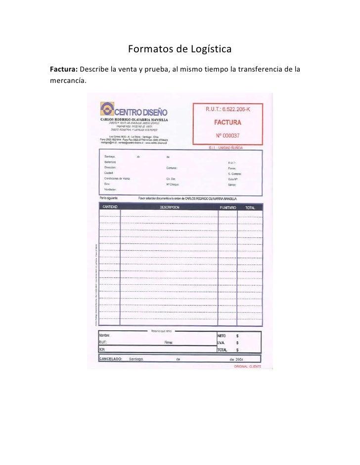 Formatos de Logística<br />Factura: Describe la venta y prueba, al mismo tiempo la transferencia de la mercancía.<br />Rem...