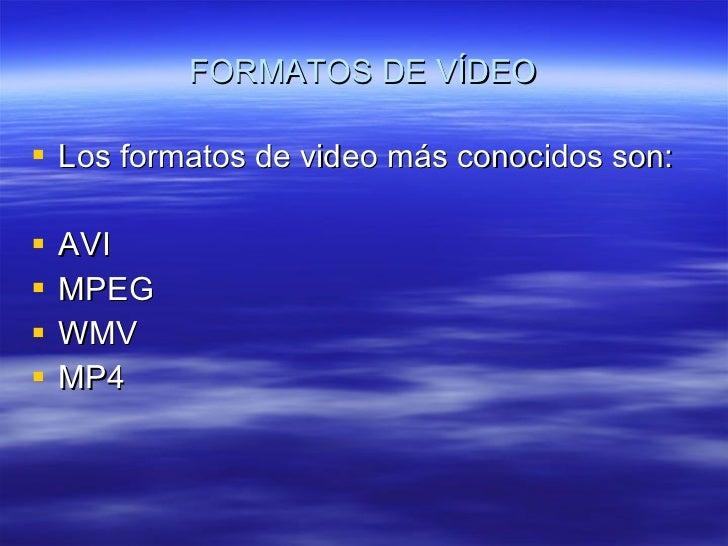 FORMATOS DE VÍDEO <ul><li>Los formatos de video más conocidos son: </li></ul><ul><li>AVI </li></ul><ul><li>MPEG </li></ul>...