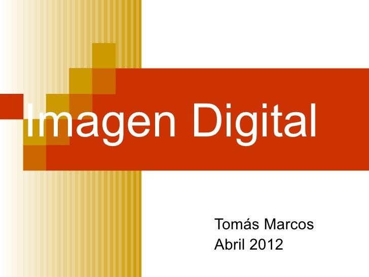 Imagen Digital         Tomás Marcos         Abril 2012