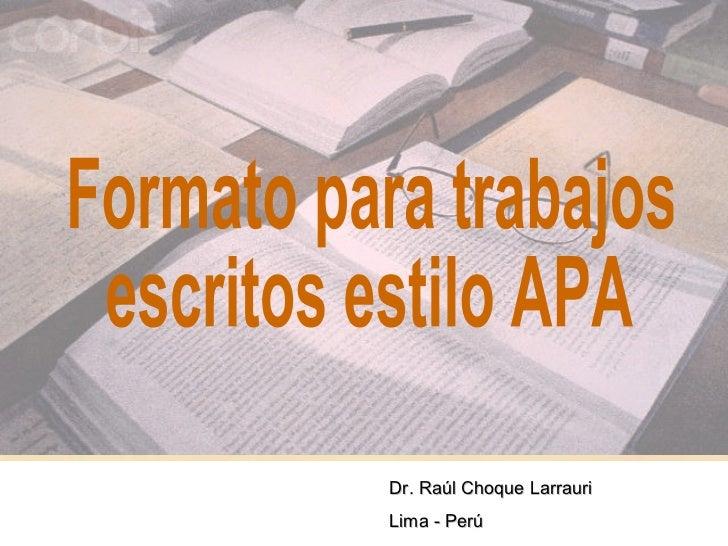 Formato para trabajos escritos estilo APA Dr. Raúl Choque Larrauri Lima - Perú