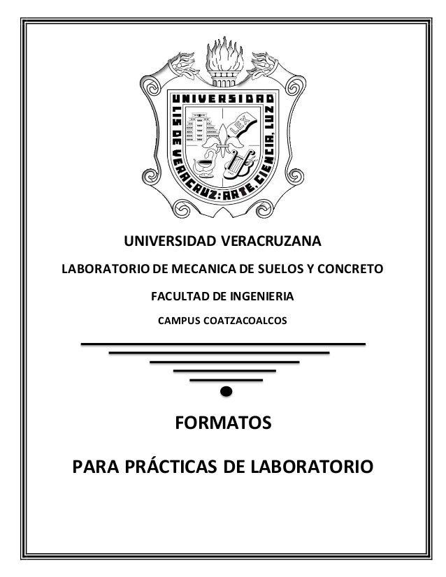 UNIVERSIDAD VERACRUZANA  LABORATORIO DE MECANICA DE SUELOS Y CONCRETO  FACULTAD DE INGENIERIA  CAMPUS COATZACOALCOS  FORMA...
