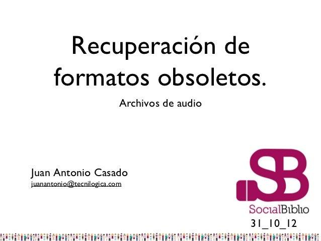 Recuperación de formatos obsoletos. Archivos de audio