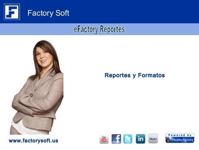 Reportes y Formatos www.factorysoft.us Factory Soft