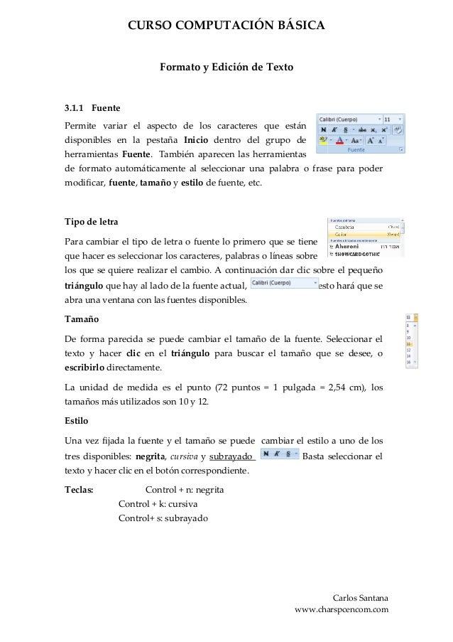CURSO COMPUTACIÓN BÁSICA                          Formato y Edición de Texto3.1.1 FuentePermite variar el aspecto de los c...