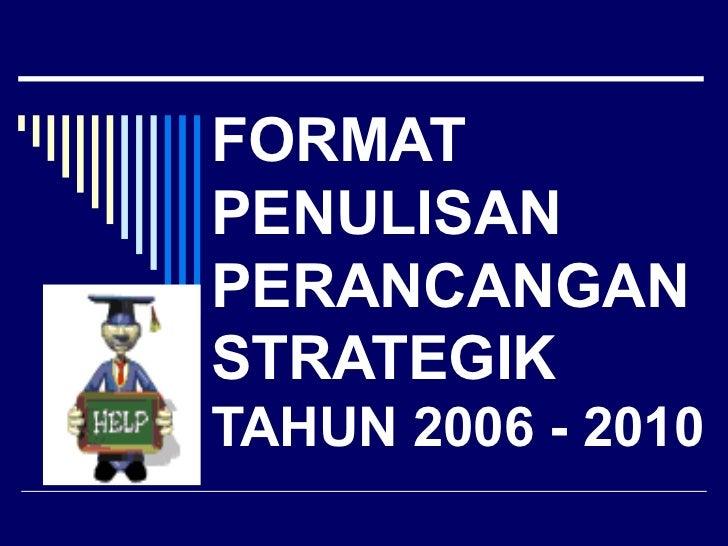 FORMAT PENULISAN PERANCANGAN STRATEGIK TAHUN 2006 - 2010