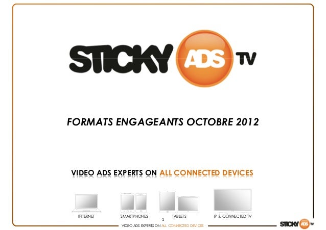 FORMATS ENGAGEANTS OCTOBRE 2012VIDEO ADS EXPERTS ON ALL CONNECTED DEVICES INTERNET   SMARTPHONES              TABLETS     ...