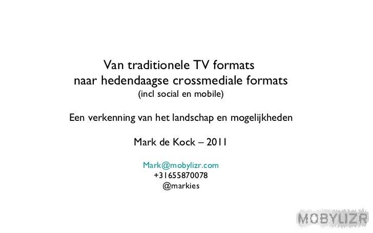 <ul><li>Van traditionele TV formats  </li></ul><ul><li>naar hedendaagse crossmediale formats </li></ul><ul><li>(incl socia...