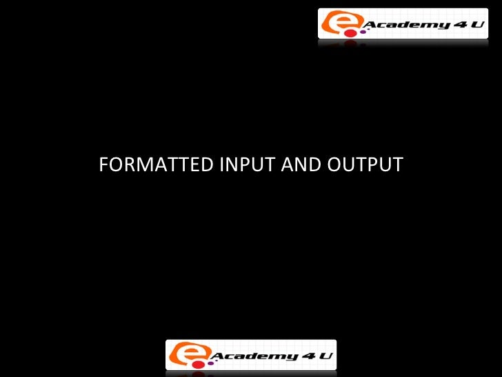 FORMATTED INPUT AND OUTPUT