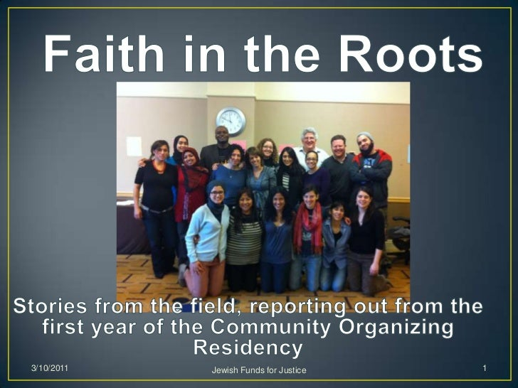 Faith in the Roots<br />Stories from the field, reporting out from the first year of the Community Organizing Residency<br...