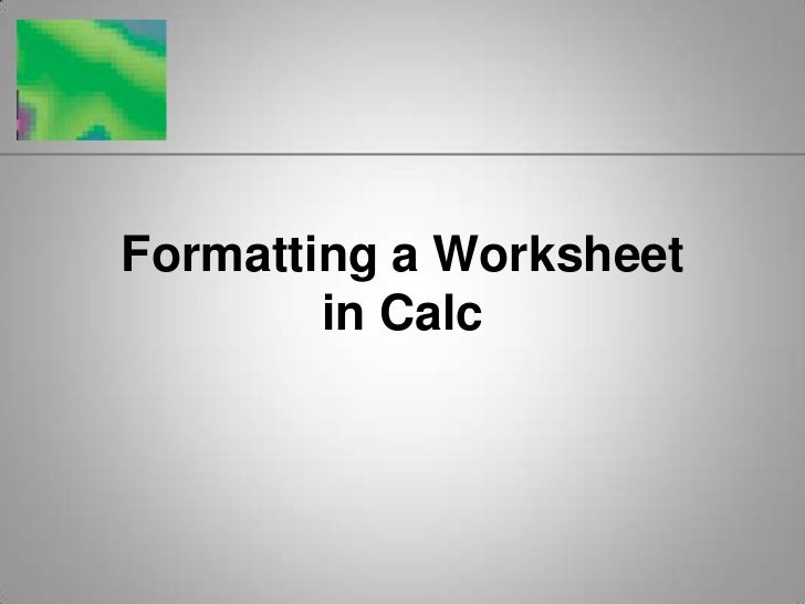 Formatting a Worksheetin Calc<br />