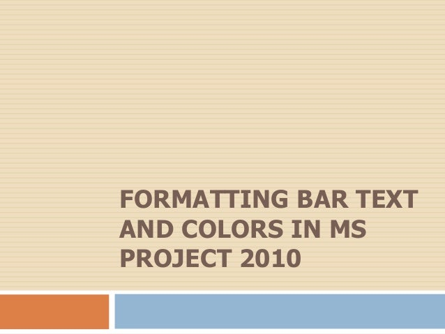 FORMATTING BAR TEXT AND COLORS IN MS PROJECT 2010