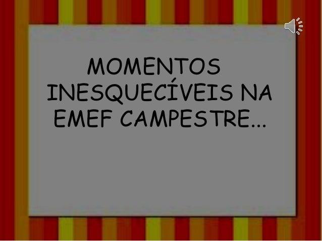 MOMENTOS INESQUECÍVEIS NA EMEF CAMPESTRE...