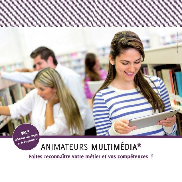 Shutterstock (c) Andresr  VAE* Acquis  es tion d Valida rience 'Expé t de l e  animateurs multimédia*  Faites reconnaître ...