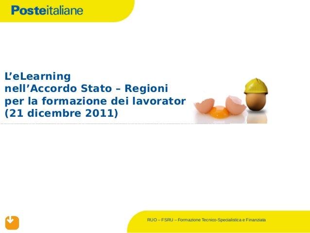 L'eLearningnell'Accordo Stato – Regioniper la formazione dei lavoratori(21 dicembre 2011)                        RUO – FSR...