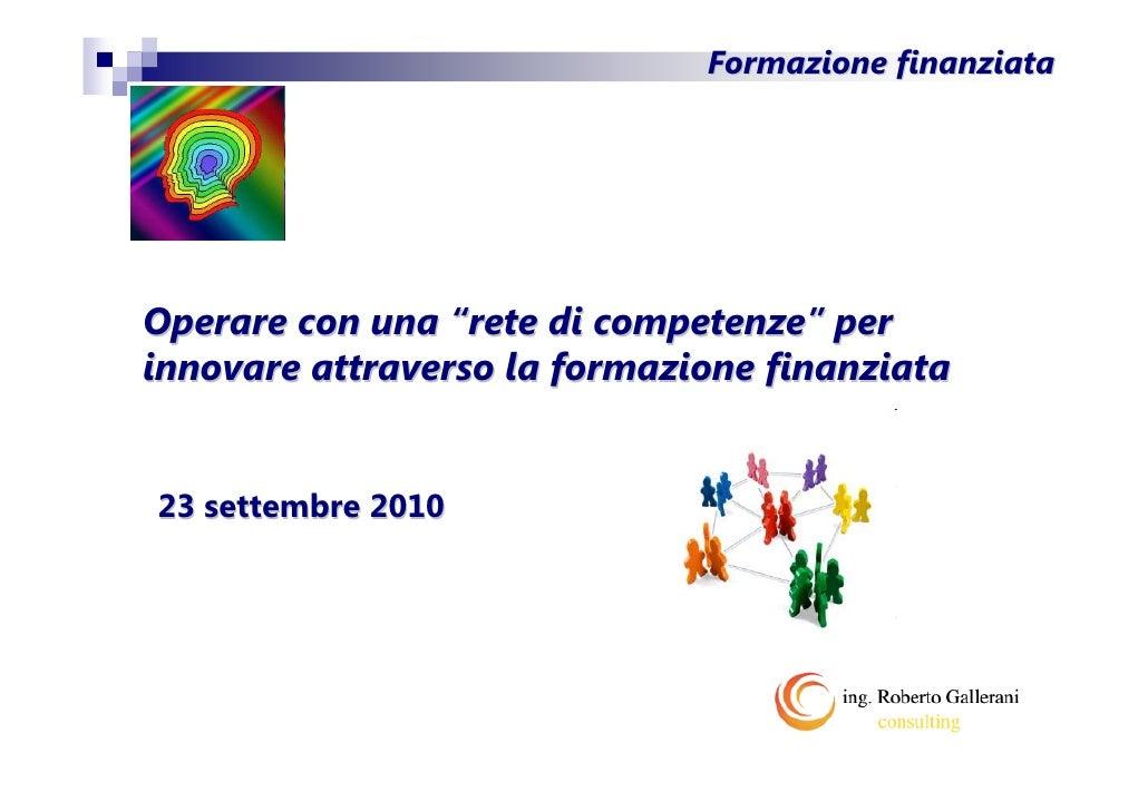 """Formazione finanziata     Operare con una """"rete di competenze"""" per innovare attraverso la formazione finanziata   23 sette..."""