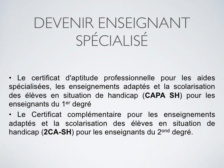 DEVENIR ENSEIGNANT             SPÉCIALISÉ  • Le certificat d'aptitude professionnelle pour les aides spécialisées, les ens...