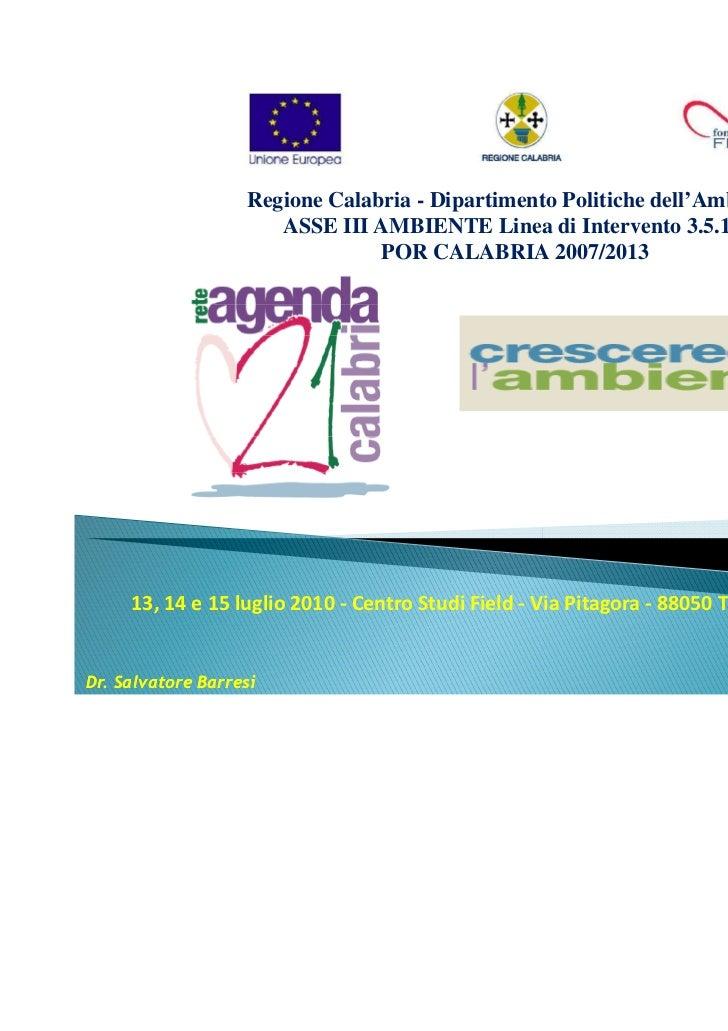 Regione Calabria - Dipartimento Politiche dell'Ambiente                      ASSE III AMBIENTE Linea di Intervento 3.5.1.1...