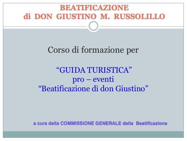 """Corso di formazione per""""GUIDA TURISTICA""""pro – eventi""""Beatificazione di don Giustino""""BEATIFICAZIONEdi DON GIUSTINO M. RUSSO..."""
