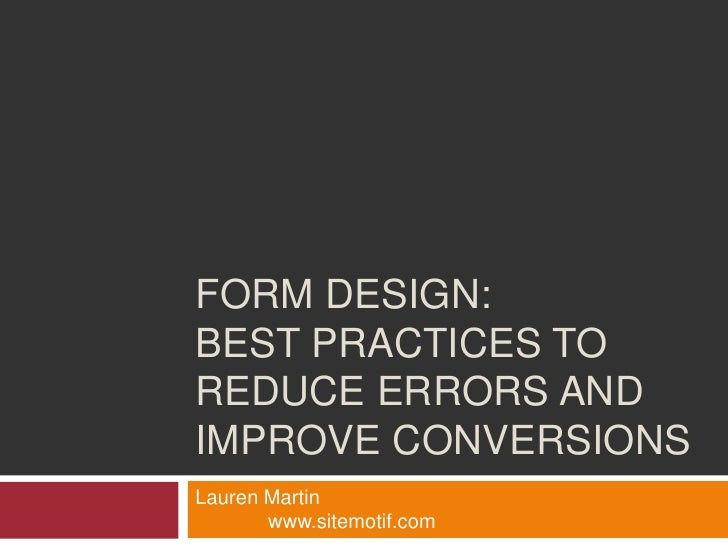 Form Design: Best Practices to Reduce Errors and Improve Conversions<br />Lauren Martin				www.sitemotif.com<br />