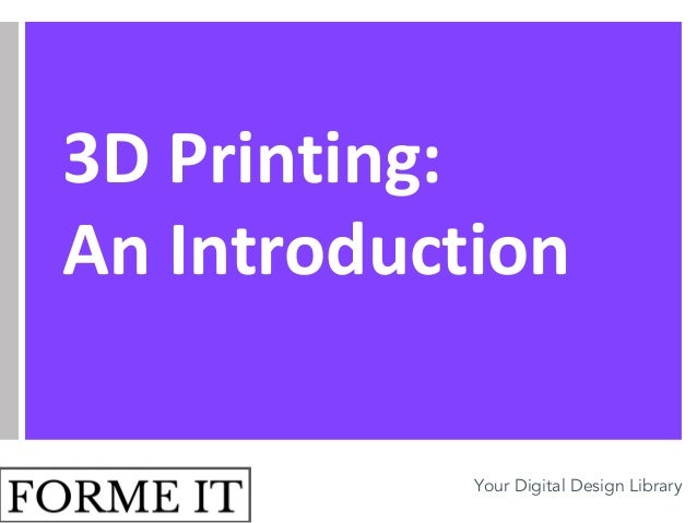 Your Digital Design Library 3D Printing: An Introduction