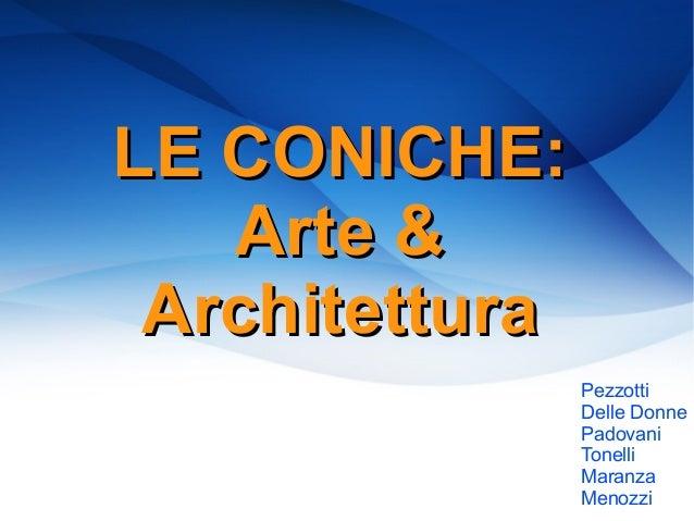 LE CONICHE:LE CONICHE:Arte &Arte &ArchitetturaArchitetturaPezzottiDelle DonnePadovaniTonelliMaranzaMenozzi