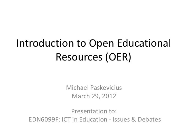 Introduction to Open Educational        Resources (OER)              Michael Paskevicius               March 29, 2012     ...