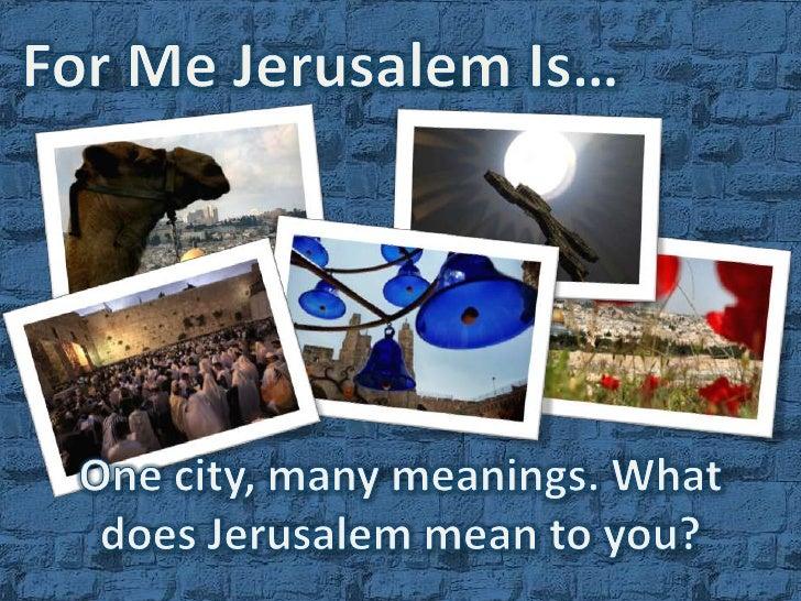 For Me Jerusalem Is...