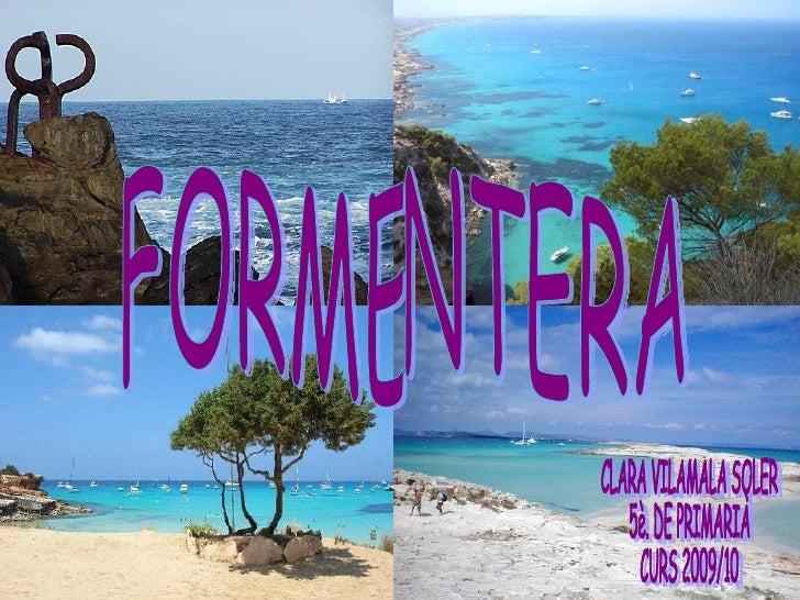 ON ESTÀ SITUAT FORMENTERA? ON ESTA SITUAT FORMENTERA?  Formentera és una illa mediterrània que forma part de l'arxipèlac B...