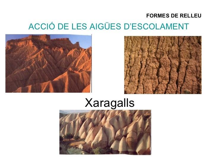 FORMES DE RELLEU   ACCIÓ DE LES AIGÜES D'ESCOLAMENT Xaragalls