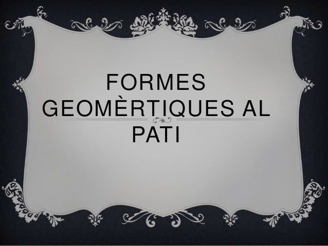 FORMESGEOMÈRTIQUES AL      PATI