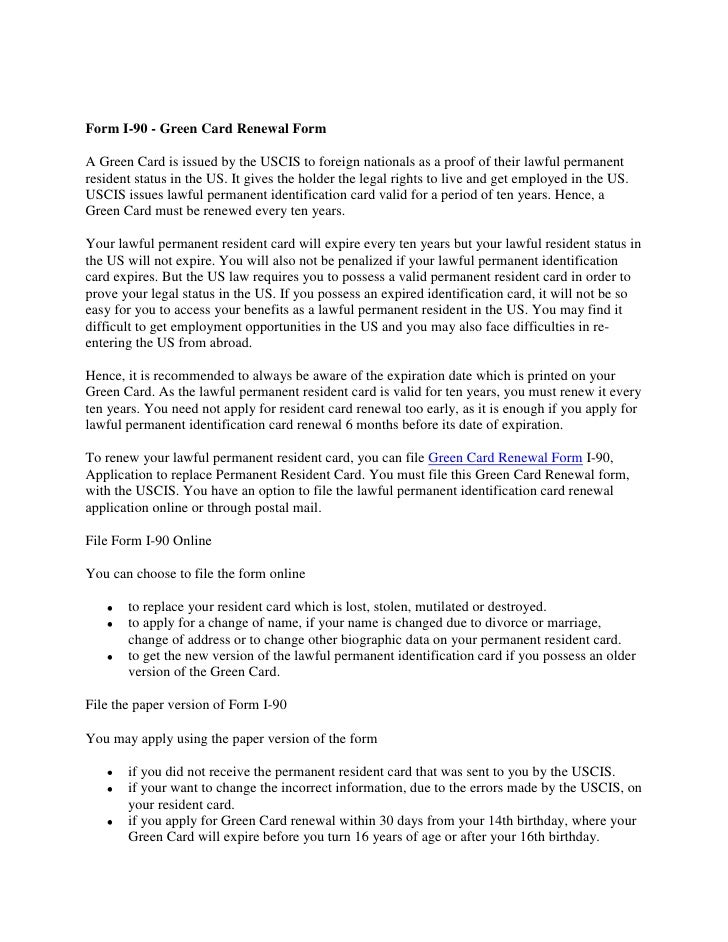 Form I-90 - Green Card Renewal FormA Green Card is issued by the USCIS to foreign nationals as a proof of their lawful per...
