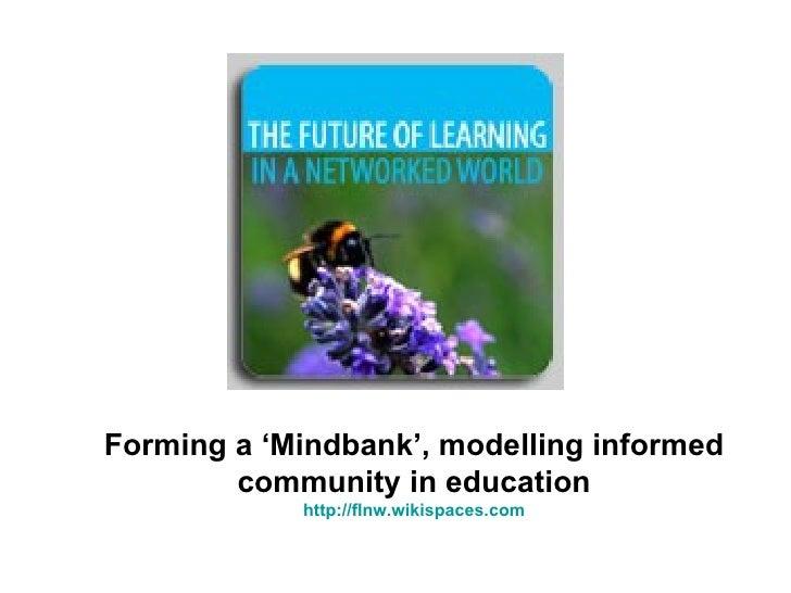 Forming a 'Mindbank', modelling informed community in education