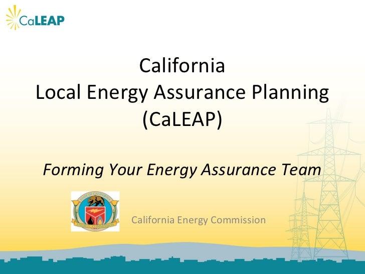 CaliforniaLocal Energy Assurance Planning           (CaLEAP)Forming Your Energy Assurance Team          California Energy ...