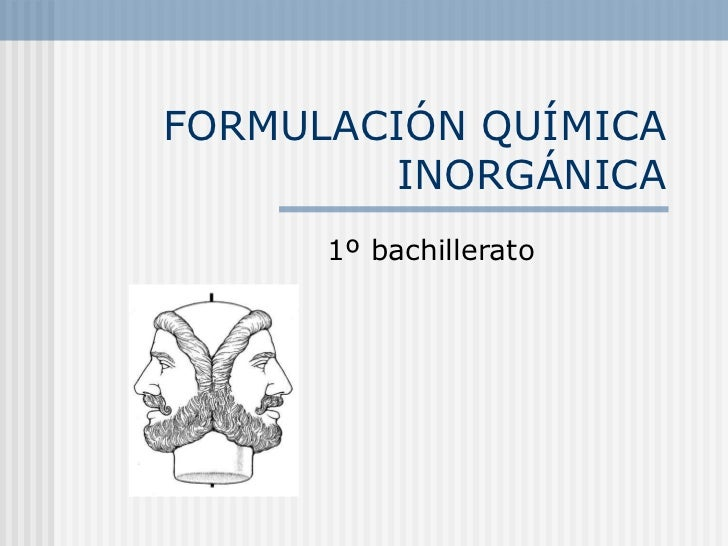FORMULACIÓN QUÍMICA INORGÁNICA 1º bachillerato