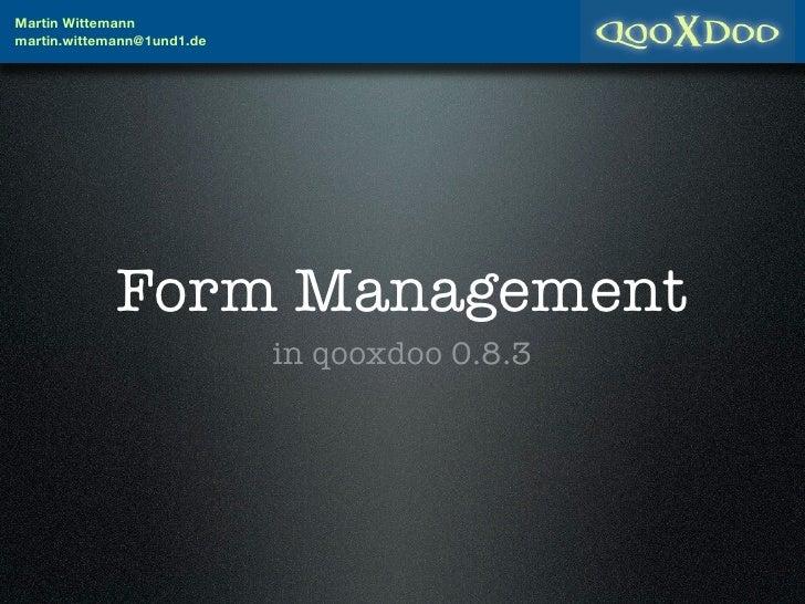 Martin Wittemann martin.wittemann@1und1.de                  Form Management                             in qooxdoo 0.8.3