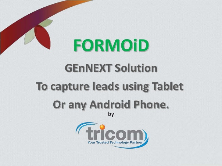 FORMOiD     GEnNEXT SolutionTo capture leads using Tablet   Or any Android Phone.              by