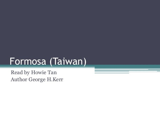 Formosa (Taiwan) Read by Howie Tan Author George H.Kerr